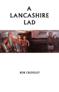 Bob Crossley - A Lancashire Lad